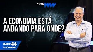 PainelWW - A economia está andando para onde? - 09/08/2019