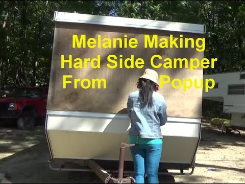 Melanie Turning Her Popup Camper Into Hard Side Camper