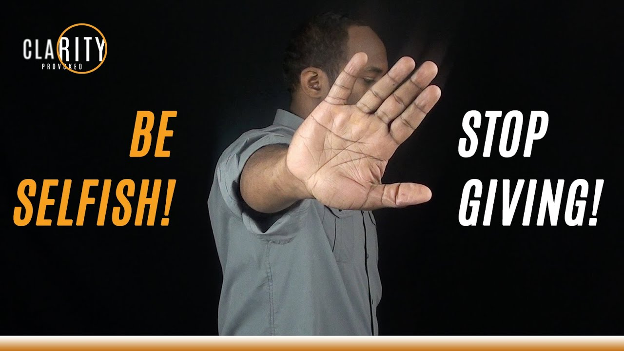 Be Selfish People… Stop Giving So Much! - YouTube