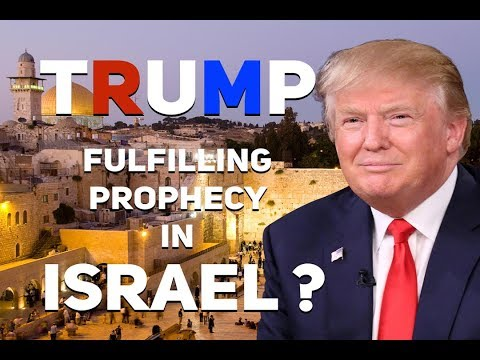Is TRUMP fulfilling prophecy in ISRAEL?