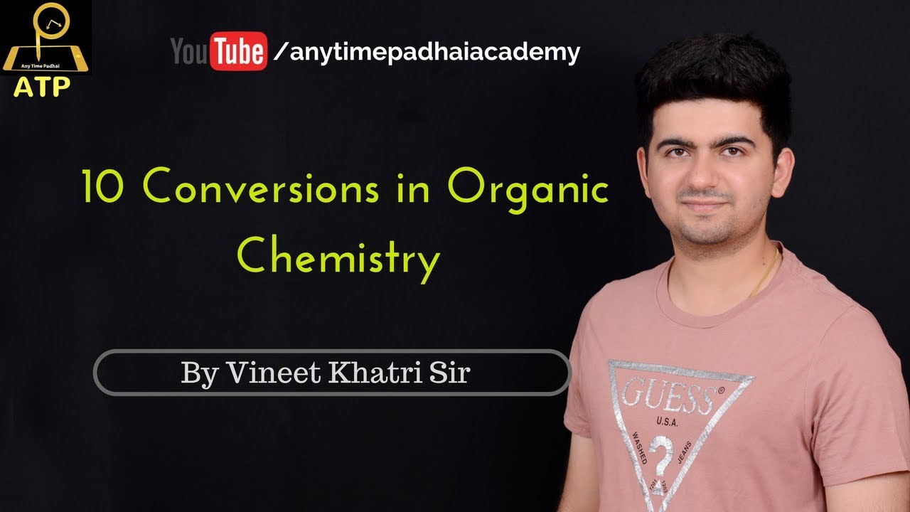 10 Conversions in Organic Chemistry - By VK Sir