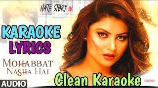 Mohabbat Nasha hai - karaoke with lyrics | Hate story 4 | Neha kakkar | Tony Kakkar