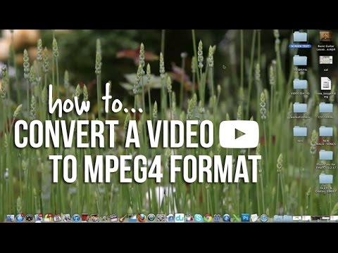 HOW TO: Convert a Video To MPEG4 Format