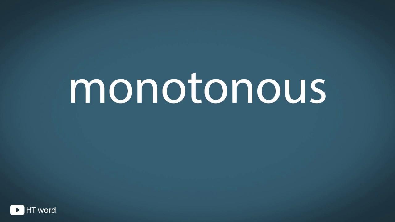 How to pronounce monotonous