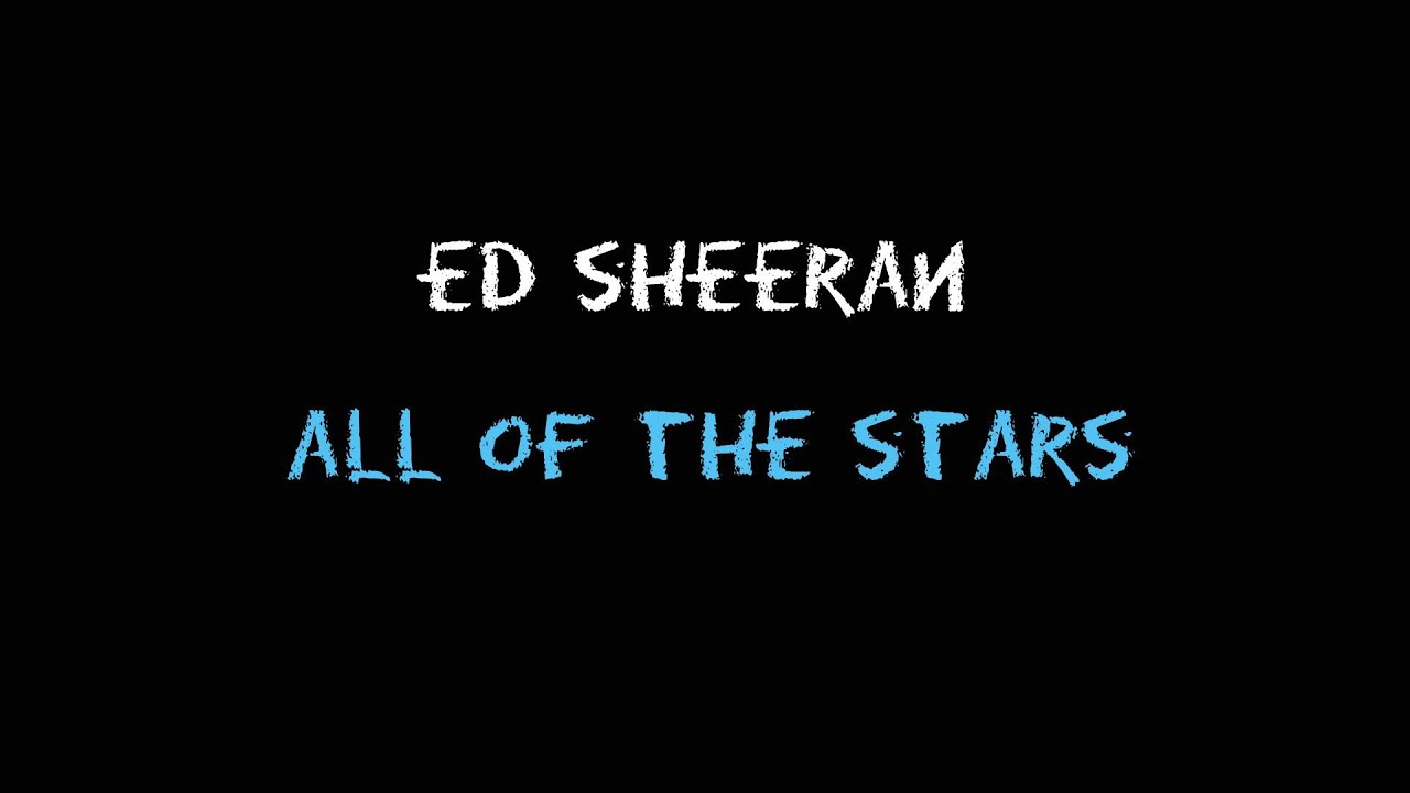 Ed Sheeran - All Of The Stars [Lyrics] - YouTube