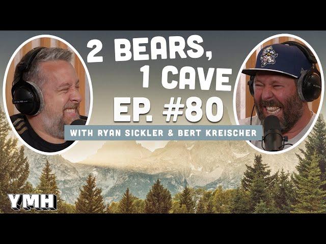 Ep. 80   2 Bears, 1 Cave w/ Ryan Sickler & Bert Kreischer