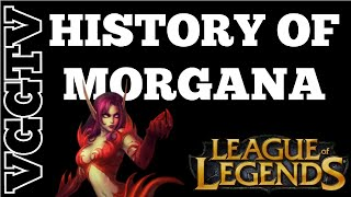 HISTORY OF MORGANA LEAGUE OF LEGENDS