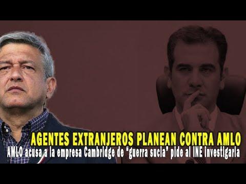 """AMLO acusa a la empresa Cambridge de """"guerra sucia"""" pide al INE y la FEPADE investigarla"""