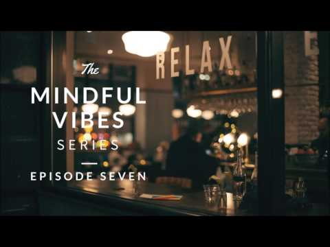 Mindful Vibes - Episode 07 (Jazz Hop Mix) [HD]