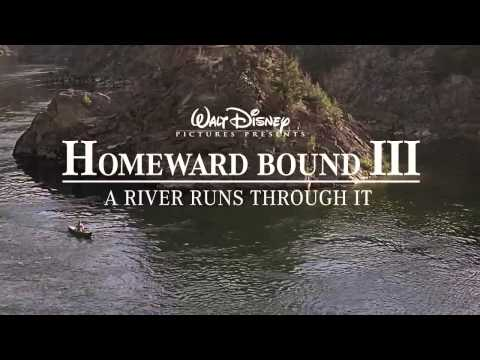 Homeward Bound III: A River Runs Through It