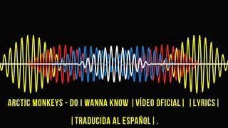 Arctic Monkeys - Do I Wanna Know |Vídeo Oficial| |Lyrics| |Traducida al Español|.