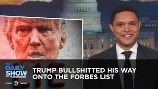 Video Trump Bullshitted His Way Onto the Forbes 400 List | The Daily Show download MP3, 3GP, MP4, WEBM, AVI, FLV April 2018
