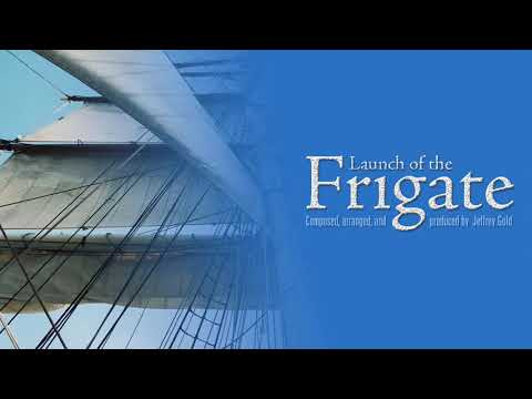 Launch of the Frigate ♫ - Composer: Jeffrey Gold