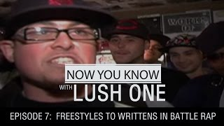 NOW YOU KNOW w LUSH ONE - EP: 07 - Freestyles to Writtens in Battle Rap