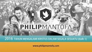 Kotbah Philip Mantofa : Tahun Mengalami Kristus dalam Segala Sesuatu (Ibadah 1)