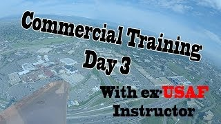 Commercial Training Day 3 || feat. ex-USAF Instructor
