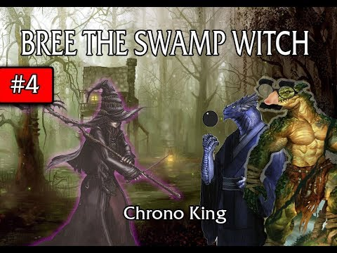 Bree The Swamp Witch... - Chrono King Part 4 - Dungeons an Dragons
