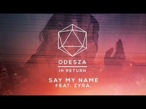 ODESZA - Say My Name (feat. Zyra) - Lyric Video