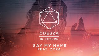 ODESZA Say My Name feat Zyra Lyric Video