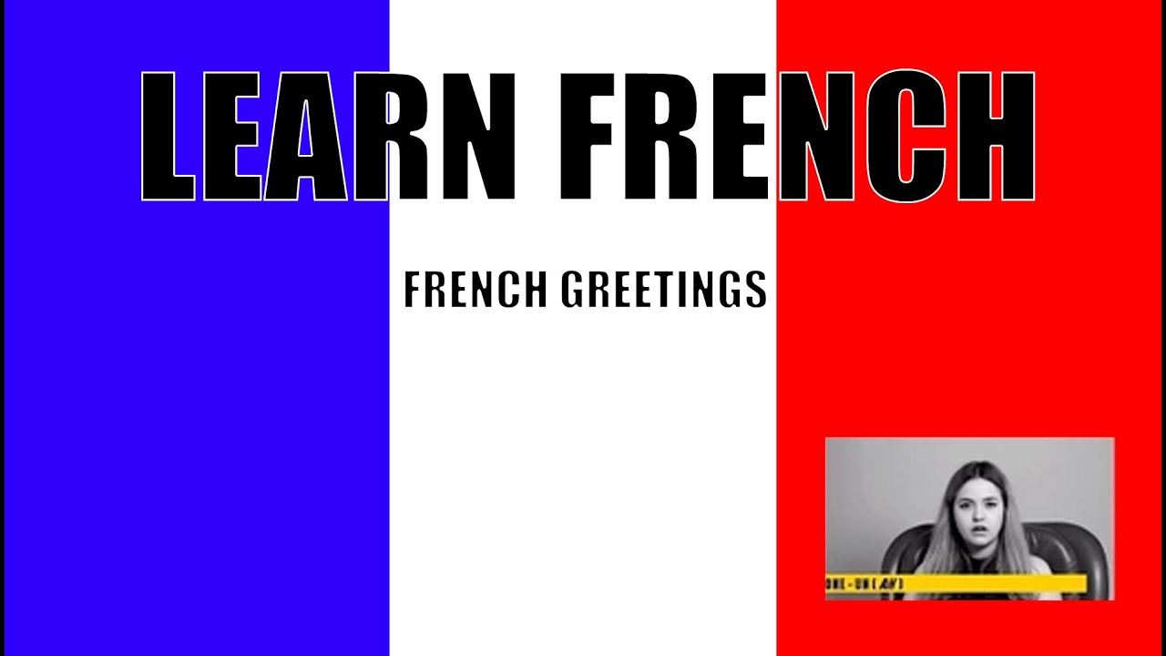 How To Say French Greetings Learn French Greetings Youtube