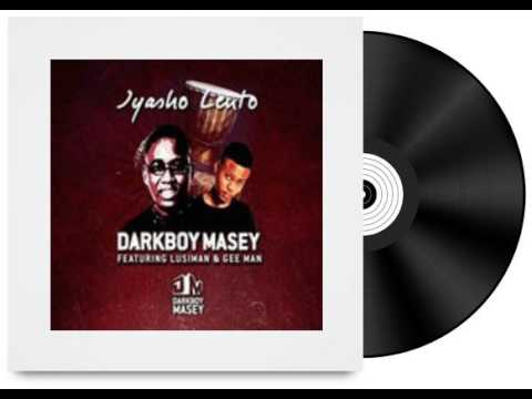 Darkboy Masey ft DJ Lusiman Gee Man Iyasho Lento Original Mix