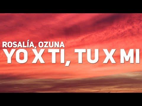 rosalÍa,-ozuna---yo-x-ti,-tu-x-mi-(letra-/-lyrics)