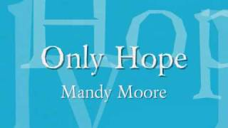 Mandy Moore - Only Hope Lyrics thumbnail