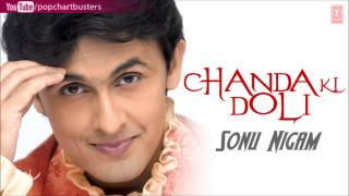 "Chale Aao Remix Full Song - Sonu Nigam ""Chanda Ki Doli"" Album Songs"