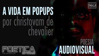 A Vida em Popups - Poética em Transe - por Christovam De Chevalier