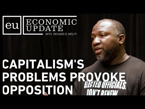 Economic Update: Capitalism's Problems Provoke Opposition