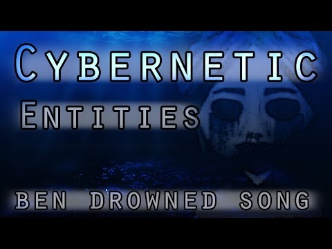 Cybernetic Entities (Ben Drowned Original Song)