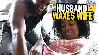 HUSBAND WAXES WIFE