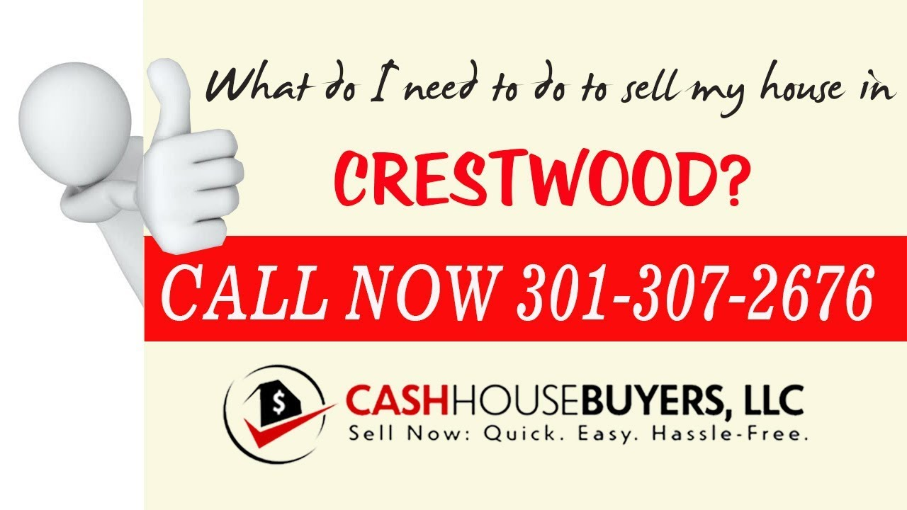 What do I need to do to sell my house fast in Crestwood Washington DC   Call 301 307 2676