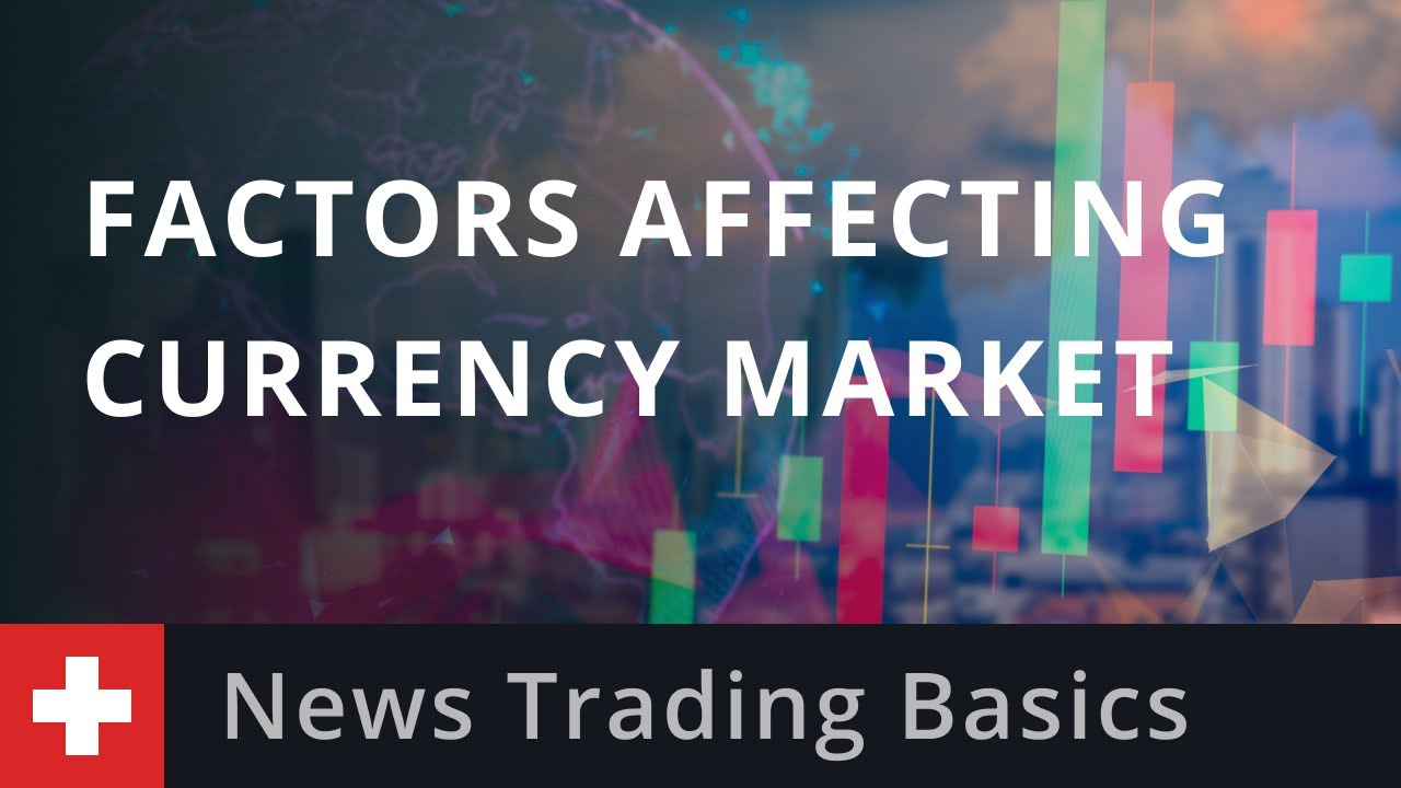 News Trading Basics: Factors Affecting Currency Market
