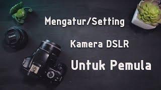 TUTORIAL - Mengatur/Setting Kamera DSLR Untuk Pemula