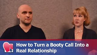 How to Turn a Booty Call Into a Real Relationship - by Mike Fiore & Nora Blake