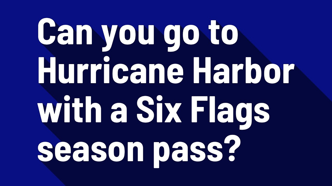 Can you go to Hurricane Harbor with a Six Flags season pass?