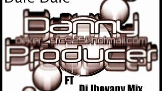 Dj Danny Producer Ft Dj Jhovany Mix --- Dale Dale.wmv