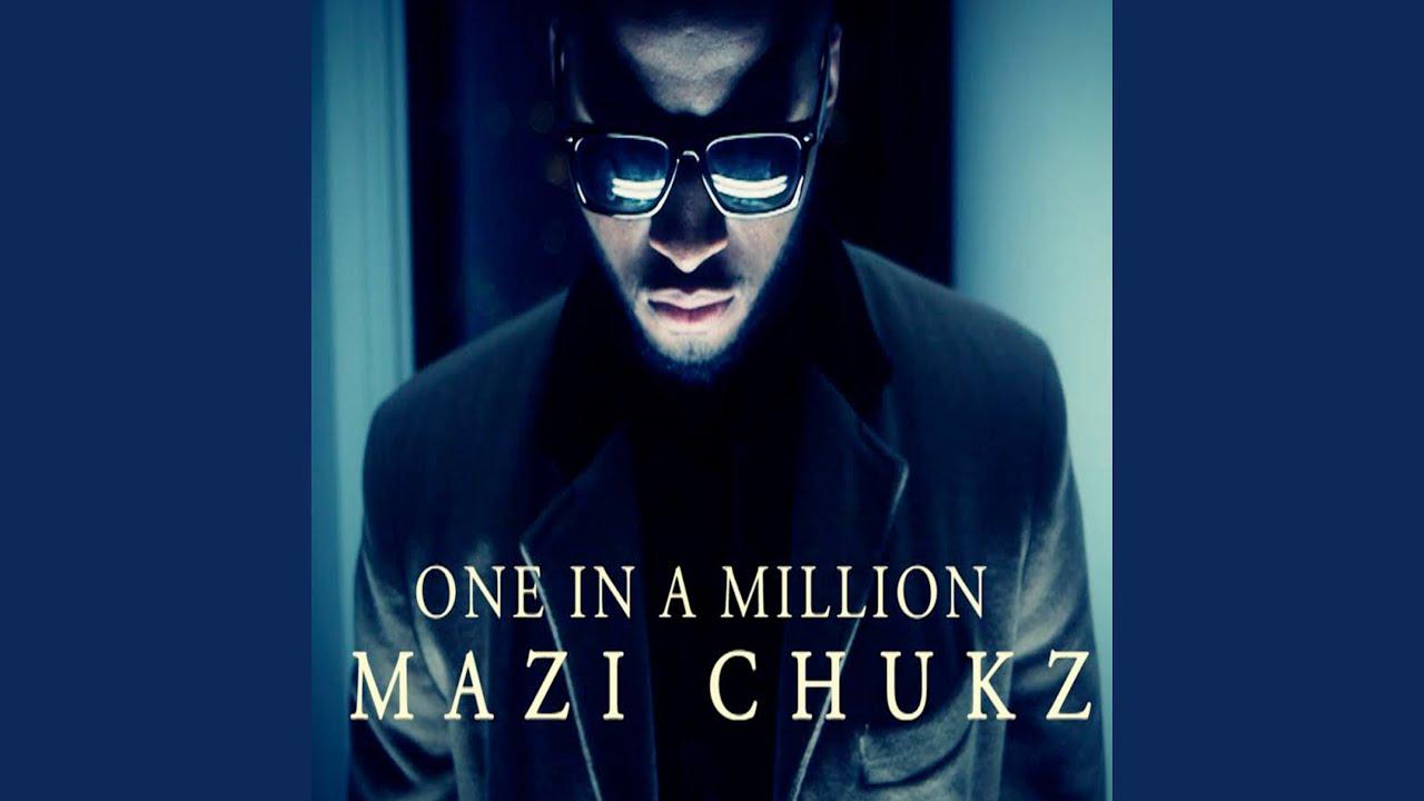 Download One In A Million Mazi Chukz