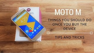 Moto M Features (Things you should do once you buy the device)