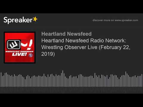 Heartland Newsfeed Radio Network: Wrestling Observer Live (February 22, 2019)
