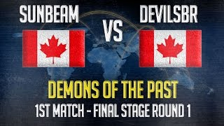Match 1 - Demons of the past : Sunbeam(CAN) vs Devilsbrigade(CAN) : Final Stages Round 1