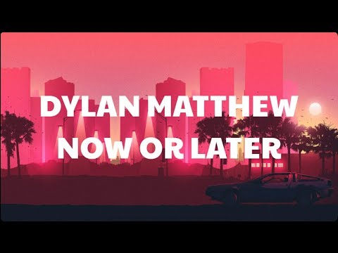 Dylan Matthew - Now or Later (Lyrics) | Official Audio