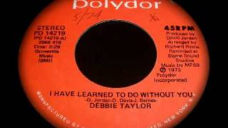 DEBBIE TAYLOR... I HAVE LEARNED TO DO WITHOUT YOU