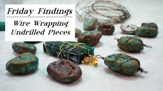 Friday Findings-Wire Wrapping Undrilled Pieces