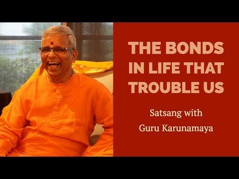 The bonds in life that trouble us I Guru Karunamaya I Soundarya Lahari