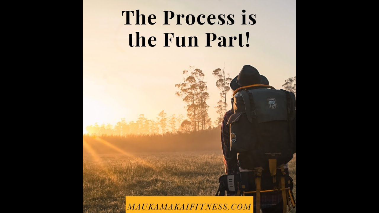 The Process Is The Fun Part!