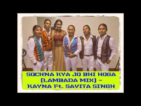 SOCHNA KYA JO BHI HOGA (LAMBADA MIX) - KAYNA Ft. SAVITA SINGH
