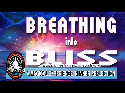 BREATHING INTO BLISS Inner Reflection Spirtual Awe Guided Meditaiton Paul Santisi