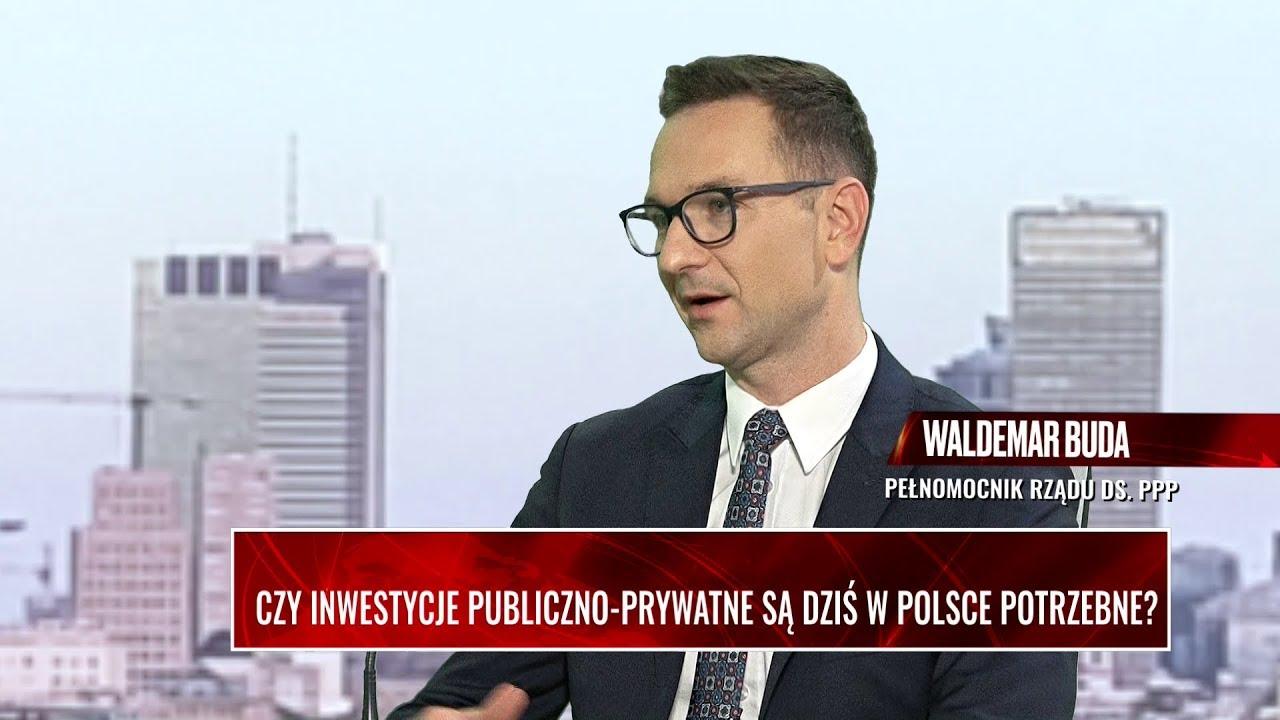 WYWIAD GOSPODARCZY. Czy inwestycje publiczno-prywatne są dziś w Polsce potrzebne? Gość: W. Buda